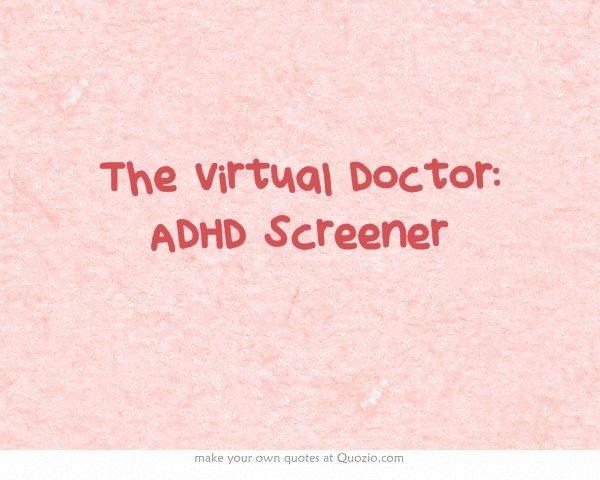 * The Virtual Doctor: ADHD Screener - Great interactive video quiz that is educational as well as simple and entertaining. Created for adults. Features Dr. Umesh Jain of Totally ADD