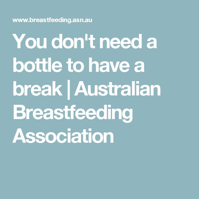 You don't need a bottle to have a break | Australian Breastfeeding Association