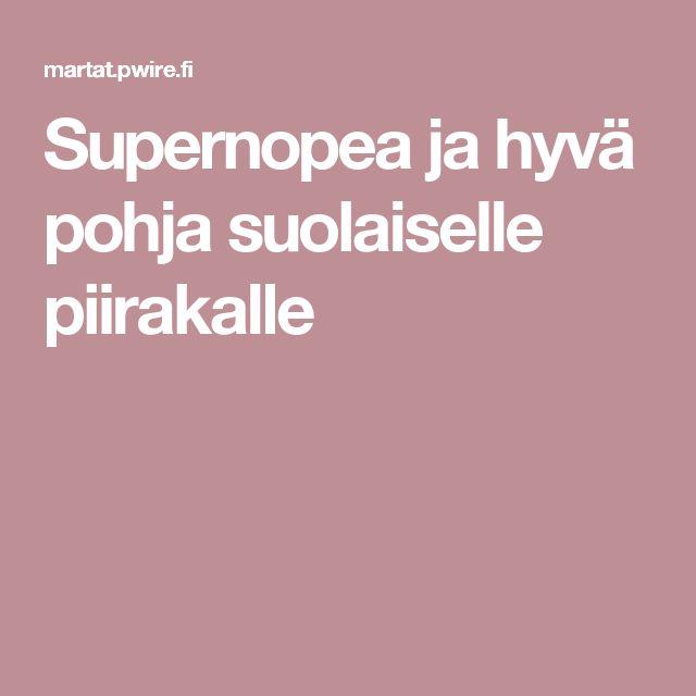 Supernopea ja hyvä pohja suolaiselle piirakalle