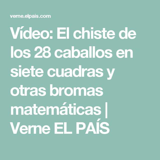 Vídeo: El chiste de los 28 caballos en siete cuadras y otras bromas matemáticas   Verne EL PAÍS