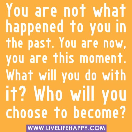 This has been my life mission...I am not confined to my history, I am my own destiny.  I choose this day~ JOY!