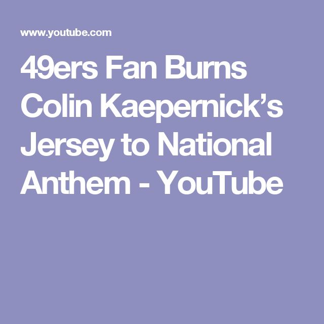 49ers Fan Burns Colin Kaepernick's Jersey to National Anthem - YouTube