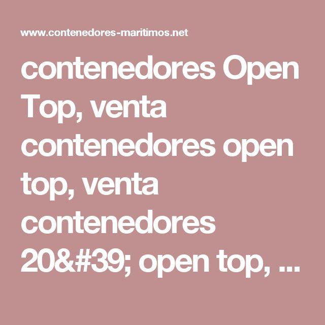contenedores Open Top, venta contenedores open top, venta contenedores 20' open top, contenedor 40' open top