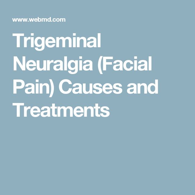 Trigeminal Neuralgia (Facial Pain) Causes and Treatments