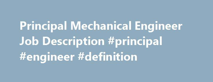 Principal Mechanical Engineer Job Description #principal #engineer #definition http://health.nef2.com/principal-mechanical-engineer-job-description-principal-engineer-definition/  # Principal Mechanical Engineer Job Summary Nonin Medical, Inc. is a rapidly growing international medical device manufacturer that has been designing and distributing high quality medical monitoring devices since 1986. Headquartered in Plymouth, MN, we offer a rewarding work environment with global opportunities…