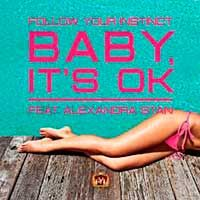 Follow Your Instinct Feat. Alexandra Stan – Baby, It's Ok