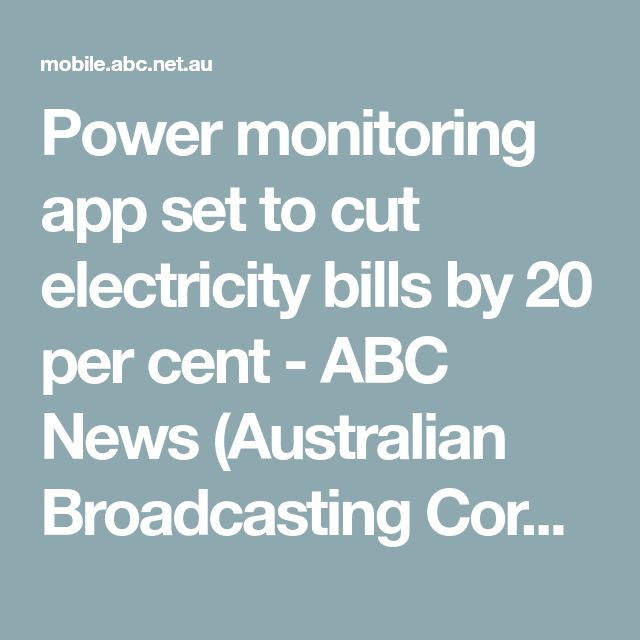 Power monitoring app set to cut electricity bills by 20 per cent - ABC News (Australian Broadcasting Corporation)
