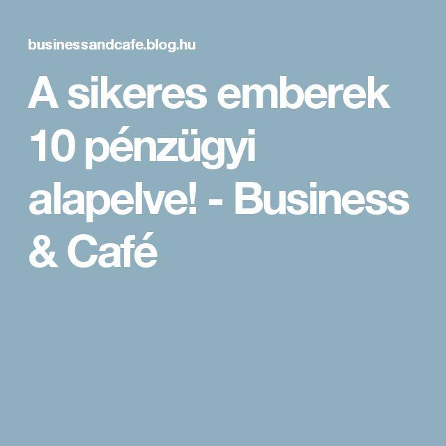 A sikeres emberek 10 pénzügyi alapelve! - Business & Café