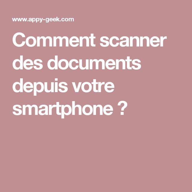 Comment scanner des documents depuis votre smartphone ?