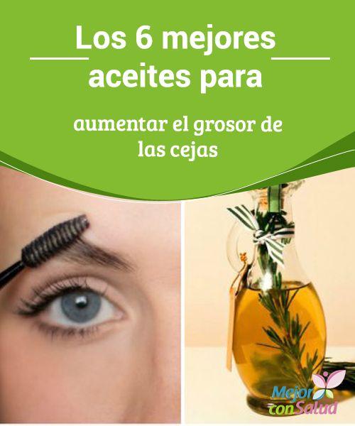 Los 6 mejores aceites para aumentar el grosor de las cejas  Las cejas ostentan un lugar muy importante dentro de la rutina de belleza de toda mujer, ya que son un componente esencial para lucir una mirada atractiva y joven.