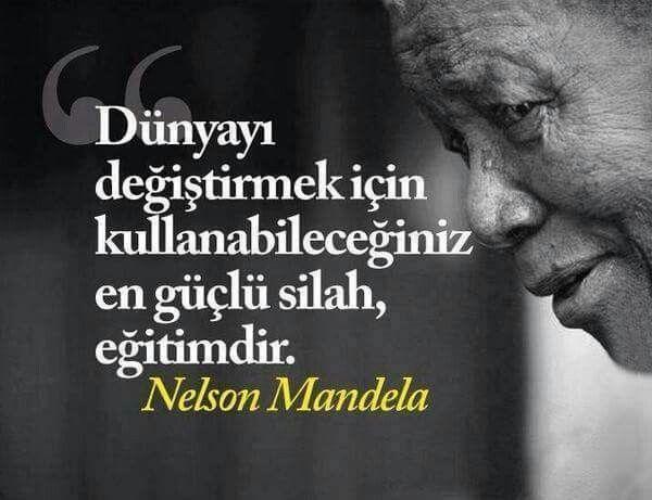 Dünyayı değiştirmek için kullanabileceğiniz en güçlü silah, eğitimdir. Mandela
