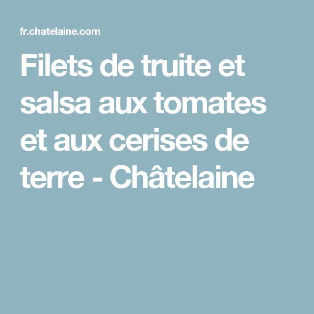 Filets de truite et salsa aux tomates et aux cerises de terre - Châtelaine