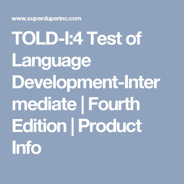 TOLD-I:4 Test of Language Development-Intermediate | Fourth Edition | Product Info