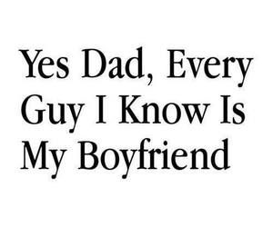 Yes Dad, Every Guy I Know Is My Boyfriend