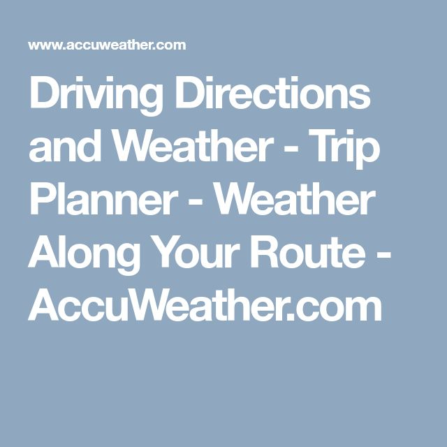 Driving Directions and Weather - Trip Planner - Weather Along Your Route - AccuWeather.com