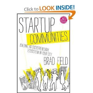 Startup Communities: Building an Entrepreneurial Ecosystem in Your City: Brad Feld: 9781118441541: Amazon.com: Books