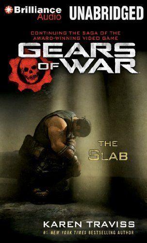 Gears of War: The Slab (Gears of War Series) by Karen Traviss. $16.63. Publication: June 12, 2012. Series - Gears of War Series (Book 5). Publisher: Brilliance Audio on MP3-CD (June 12, 2012). Author: Karen Traviss