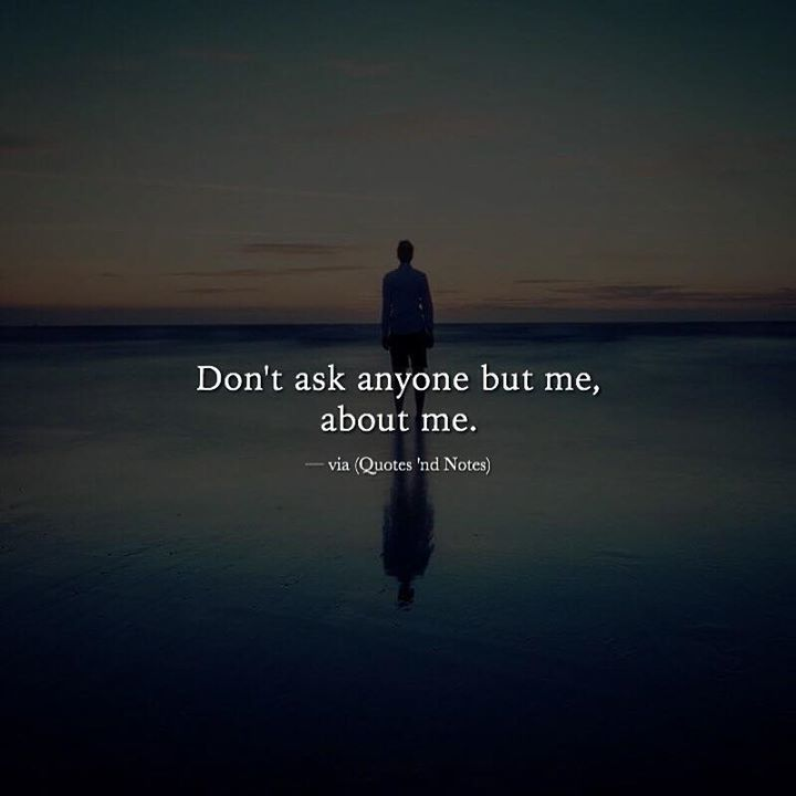 Don't ask anyone but me about me. via (http://ift.tt/2jcxwVG)