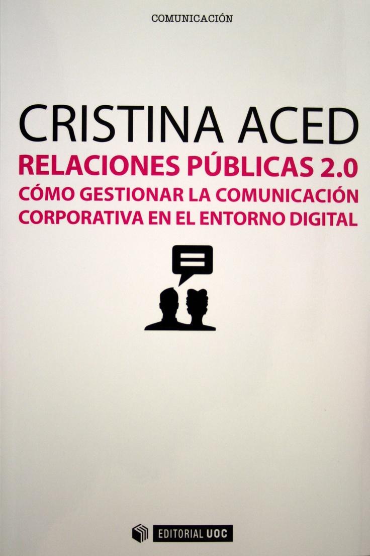 Relaciones públicas 2.0 : cómo gestionar la comunicación corporativa en el entorno digital, por Cristina Aced. + info: http://cristinaaced.com/blog/2013/01/18/nuevo-libro-relaciones-publicas-2-0/