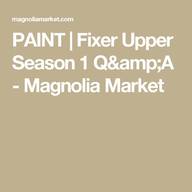 PAINT | Fixer Upper Season 1 Q&A - Magnolia Market