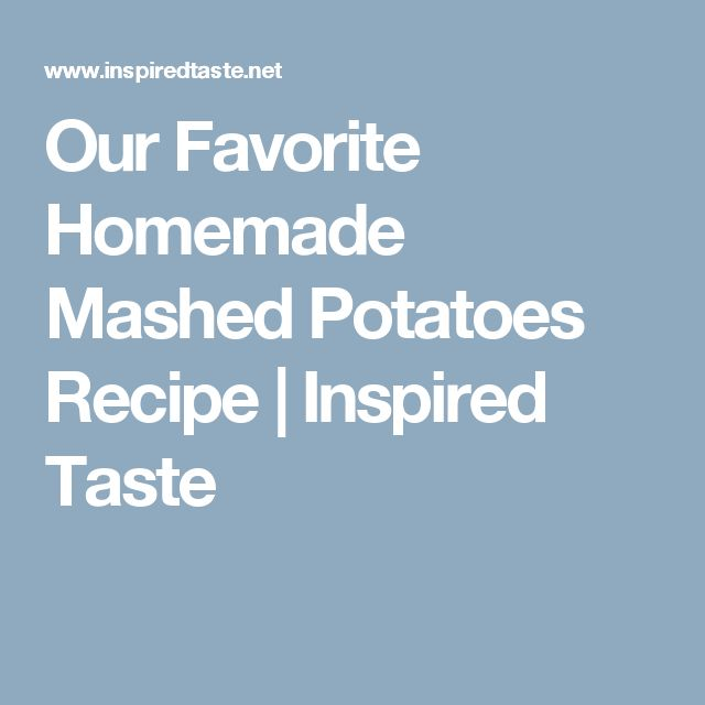 Our Favorite Homemade Mashed Potatoes Recipe  |   Inspired Taste