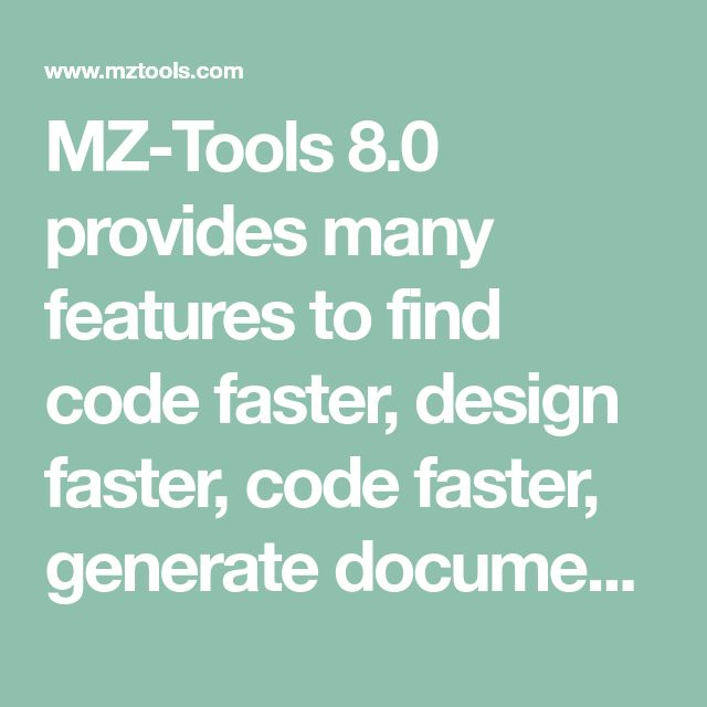 MZ-Tools 8.0 provides many features to find code faster, design faster, code faster, generate documentation, ensure the quality and enhance your Visual Studio experience.
