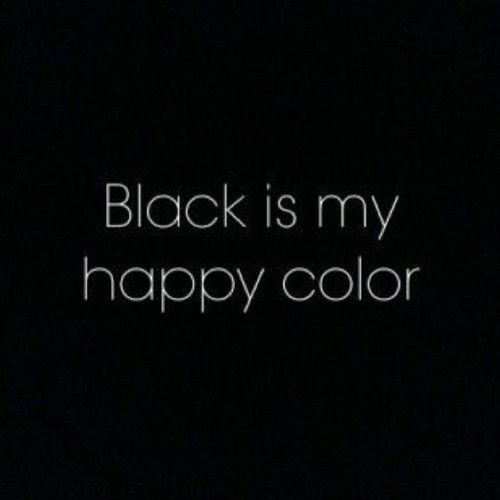 I don't understand the whole black is an emo color thing, like to me black is the warmest color. It's... Homey in a way.