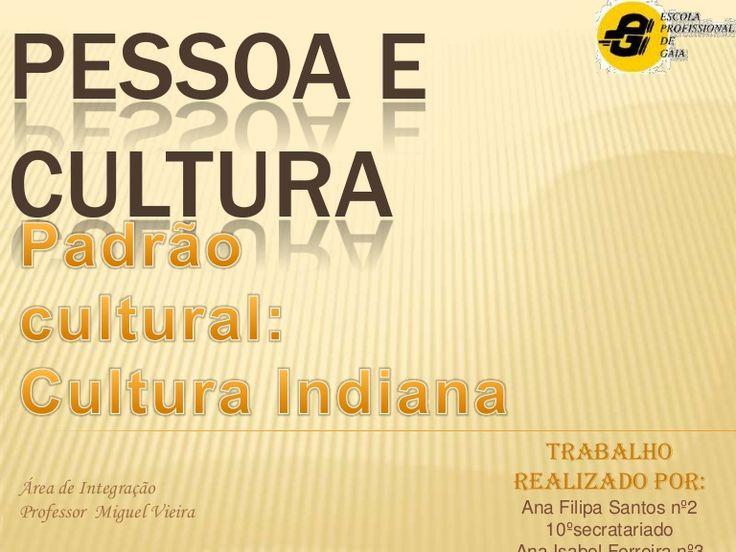 Este trabalho vem a esplicar como é constituida a cultura Indiana.