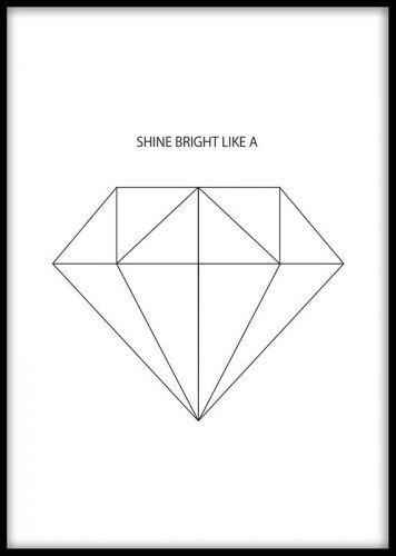 Affisch med text och diamant i grafisk stil. Poster med diamant och texten Shine bright like a. Snygg grafisk affisch / tavla, passar bra till svartvit inredning.