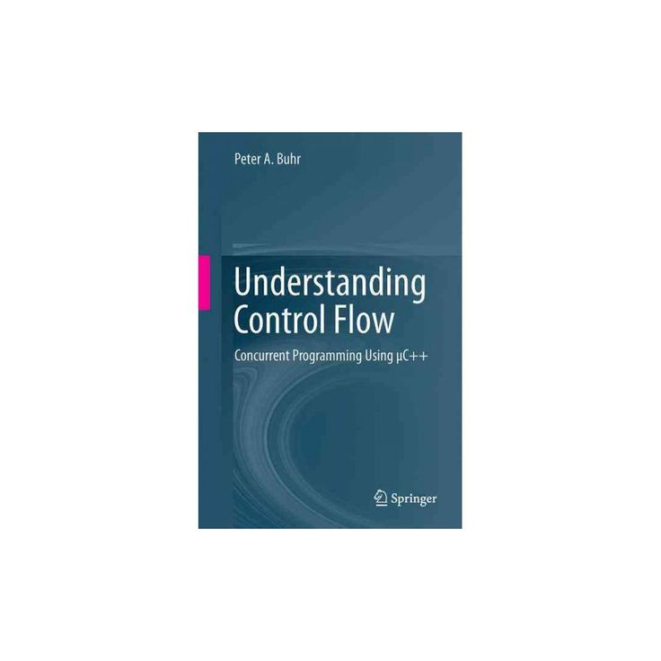 Understanding Control Flow : Concurrent Programming Using µc++ (Hardcover) (Peter A. Buhr)