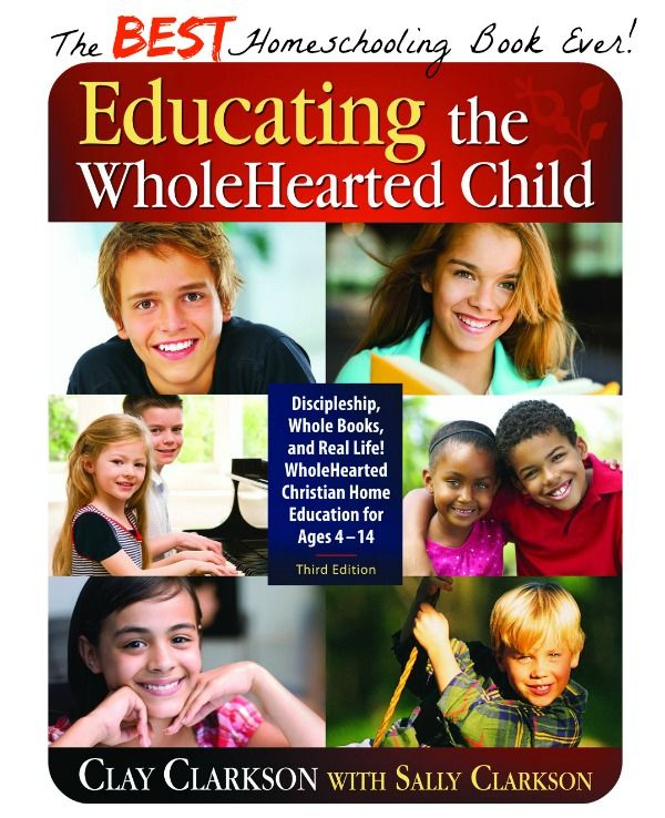 The BEST Homeschooling Book Ever: Educating the WholeHearted Child!