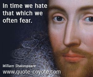 in time we hate that which we often fear
