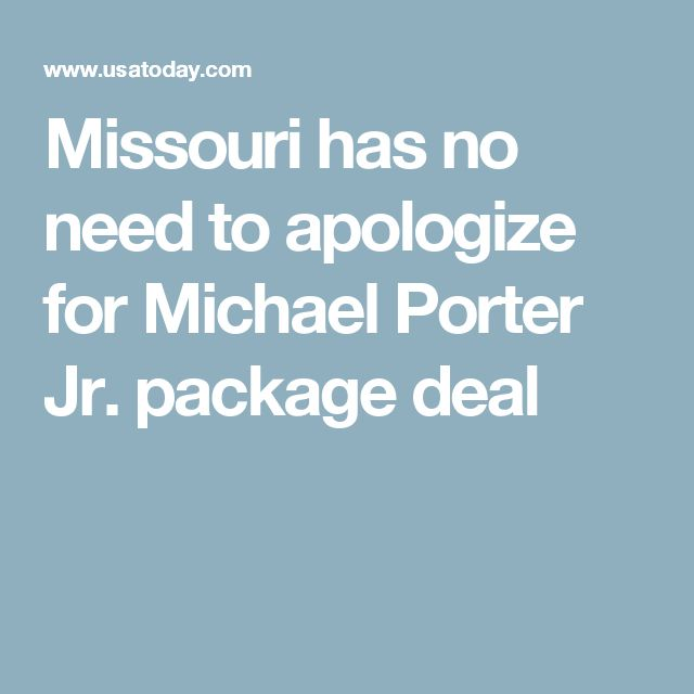 Missouri has no need to apologize for Michael Porter Jr. package deal  https://www.pinterest.com/pin/298082069077919475/