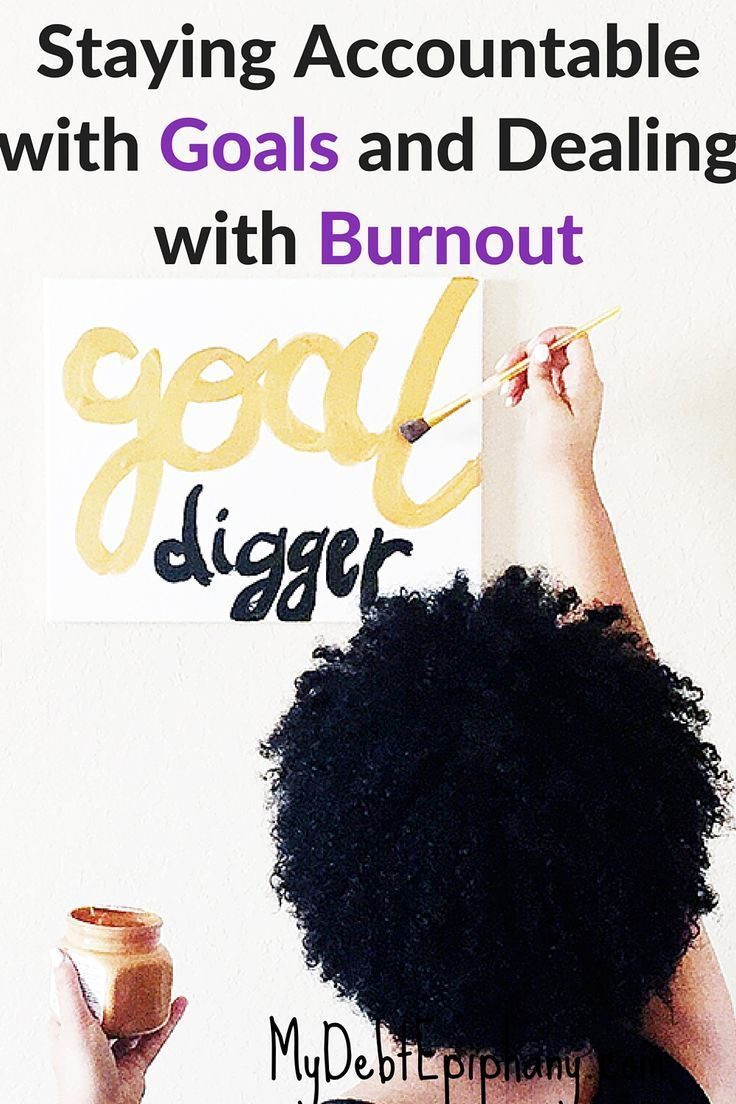 Staying Accountable With Goals and Dealing with Burnout. Their are many possible ways of staying accountable with your goals in life.