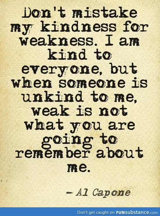 my kindness isn't weakness