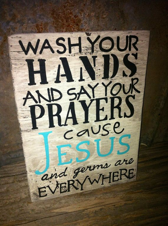 """Hand crafted wooden sign """"wash your hands and say your prayers cause Jesus and germs are everywhere"""" by lindsitaylor, $20.00"""