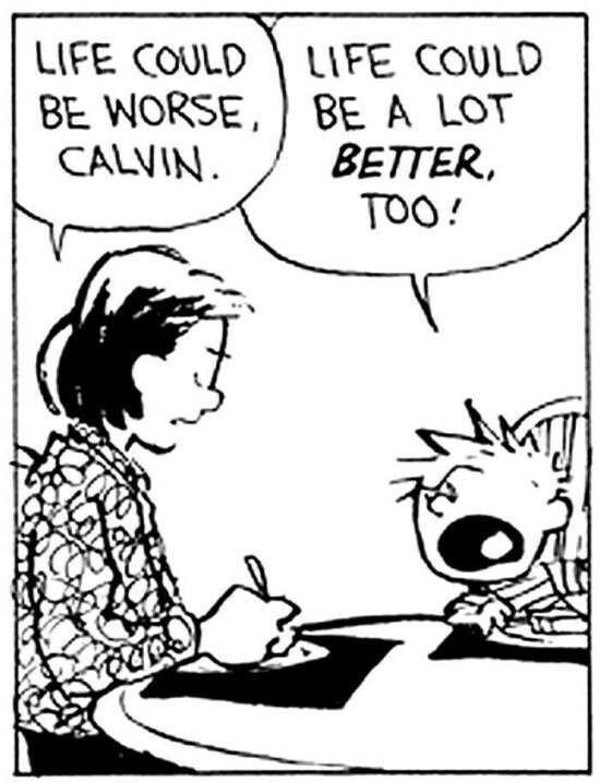 Calvin's right! Ετσι μας εκαναν να σκεφτομαστε..να λεμε και ευχαριστω!!