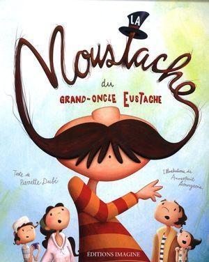 La moustache du grand-oncle Eustache - Pierrette Dubé