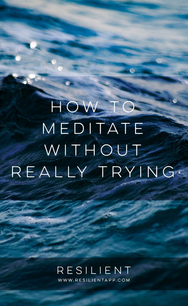 "For some, meditation seems like a weird or ""woo woo"" concept only for hippies or extremely calm people. But the truth is, anyone can add meditation to their life. Here's how to meditate without really trying."