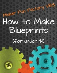 How to Make Blueprints for Under $1 - Maker Fun Factory VBS - Borrowed BlessingsBorrowed Blessings