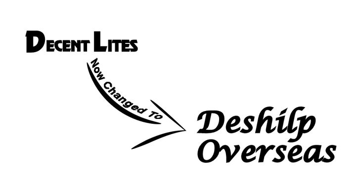 Decent Lites is now changed to Deshilp Overseas. After the new beginning from Deshilp overseas. W'll try over best to serve you better & better then before with our new Titled company name.