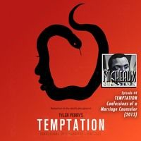 Ep 44 - Tyler Perry's Temptation: Confessions of a Marriage Counselor (2013) by Micheaux Mission on SoundCloud  If it wasn't for Vince's requesting this movie for his birthday, Len would have seen Tyler Perry's TEMPTATION and would've spared himself the outrage that the reprehensibly bad film spawned inside of him.