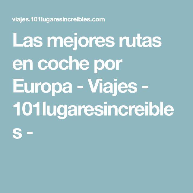 Las mejores rutas en coche por Europa - Viajes - 101lugaresincreibles -