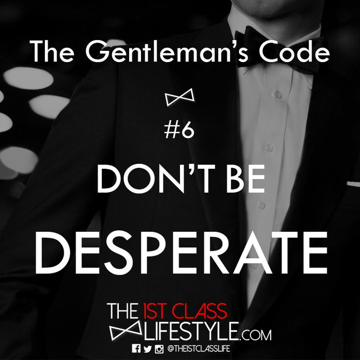 The Gentleman's Code #6: Don't Be Desperate - The1stClassLifestyle.com