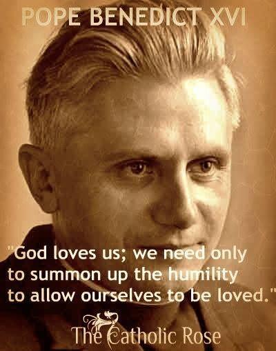 ~ Pope Benedict XVI...
