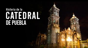 Historia de la Catedral de Puebla