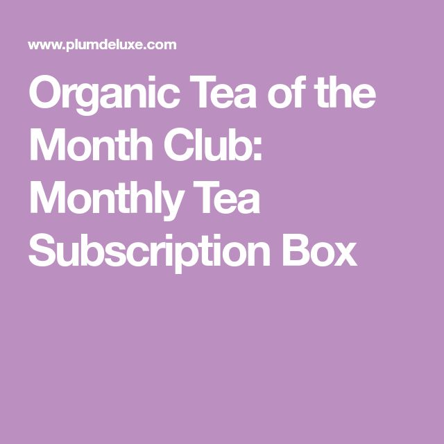 Organic Tea of the Month Club: Monthly Tea Subscription Box