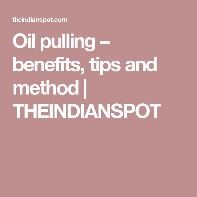 Oil pulling – benefits, tips and method | THEINDIANSPOT
