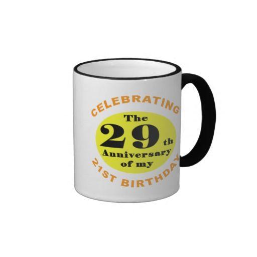 "Funny 50th Birthday Humor Mug that says ""celebrating the 29th anniversary of my 21st birthday"". #50 #50th #50thbirthday"