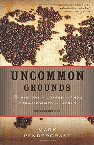 Uncommon Grounds: The History of Coffee and How It Transformed Our World: Amazon.co.uk: Mark Pendergrast: 8601234579397: Books